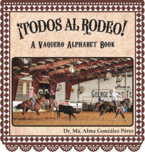 ¡Todos al rodeo! A Vaquero Alphabet Book